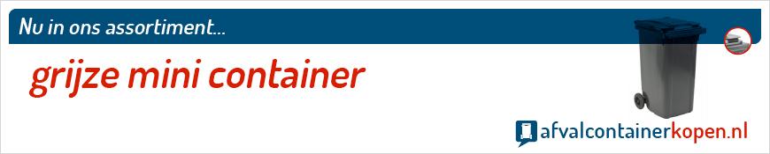 Grijze mini container voor langdurig en intensief gebruik, eenvoudig online te bestellen bij Afvalcontainerkopen.nl.