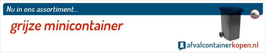 Grijze minicontainer voor langdurig en intensief gebruik, eenvoudig online te bestellen bij Afvalcontainerkopen.nl.